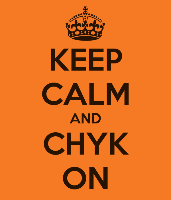 KEEP CALM AND CHYK ON