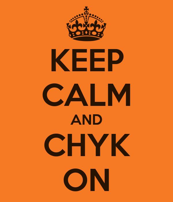 KEEP CALM AND CHYK ON