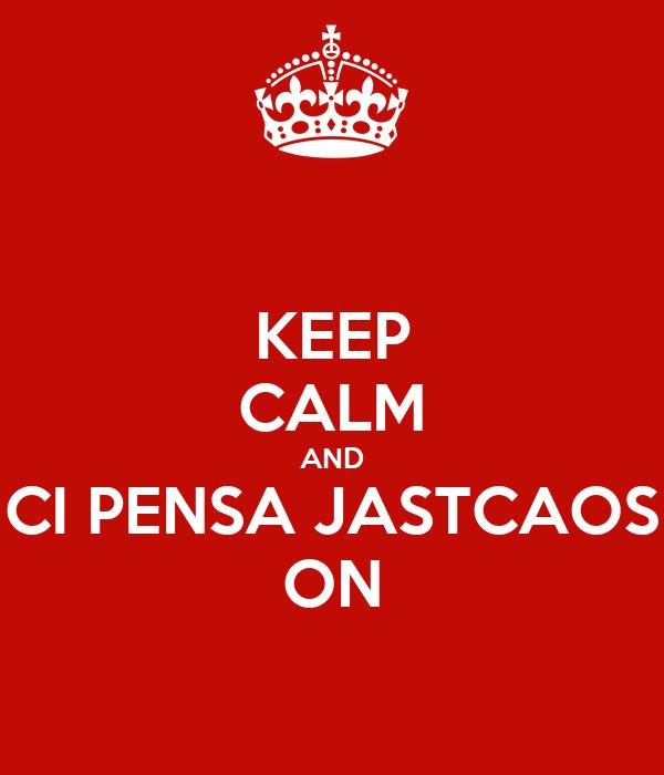 KEEP CALM AND CI PENSA JASTCAOS ON