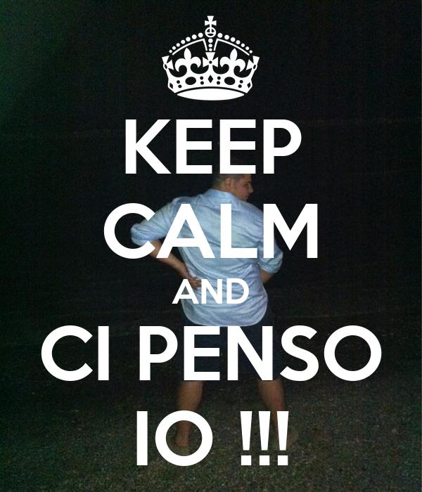 KEEP CALM AND CI PENSO IO !!!