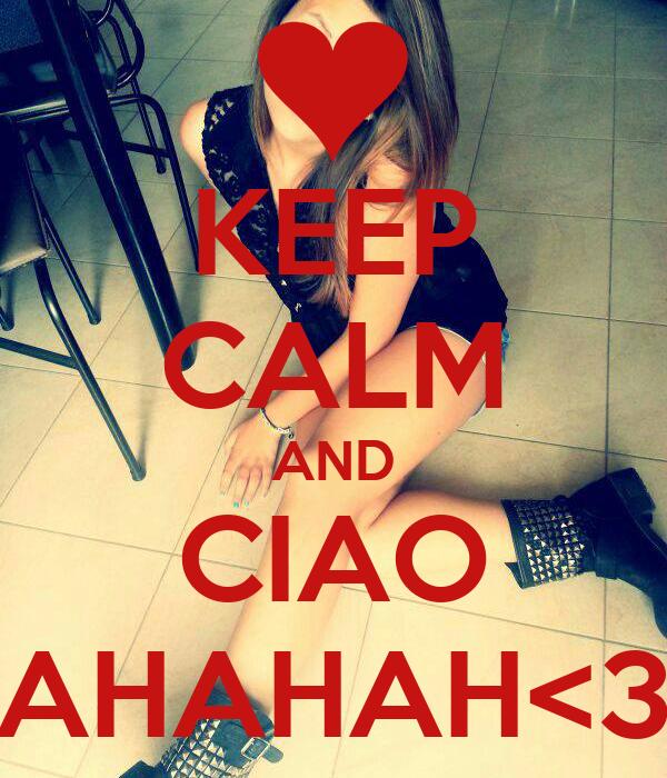 KEEP CALM AND CIAO AHAHAH<3
