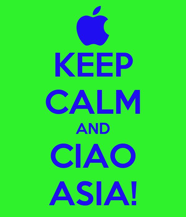 KEEP CALM AND CIAO ASIA!