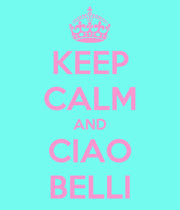 KEEP CALM AND CIAO BELLI