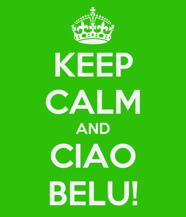 KEEP CALM AND CIAO BELU!