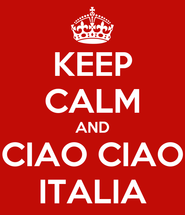 KEEP CALM AND CIAO CIAO ITALIA