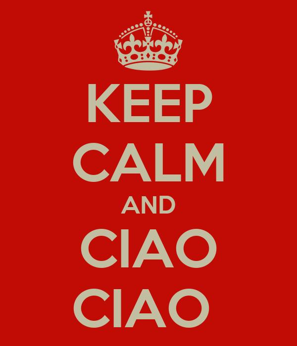 KEEP CALM AND CIAO CIAO