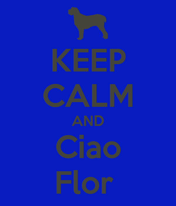 KEEP CALM AND Ciao Flor