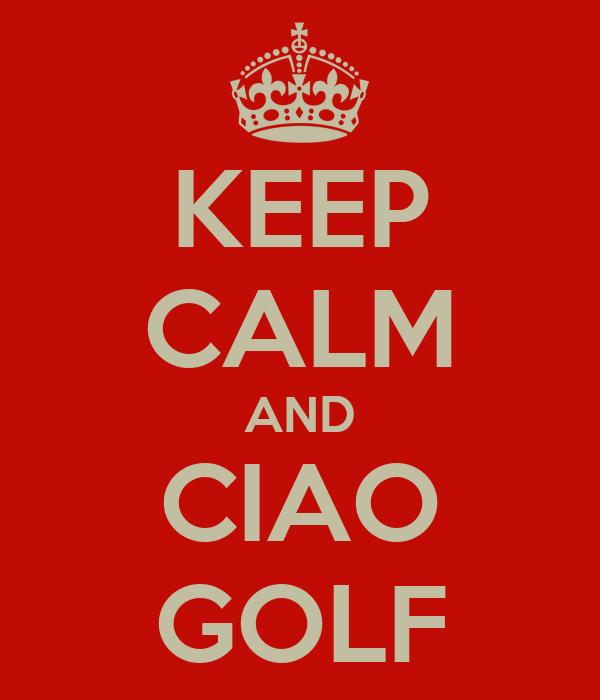 KEEP CALM AND CIAO GOLF