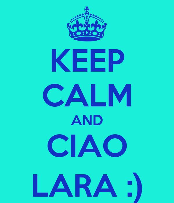 KEEP CALM AND CIAO LARA :)