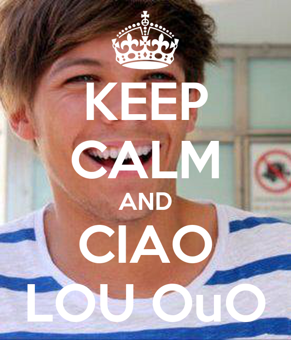 KEEP CALM AND CIAO LOU OuO