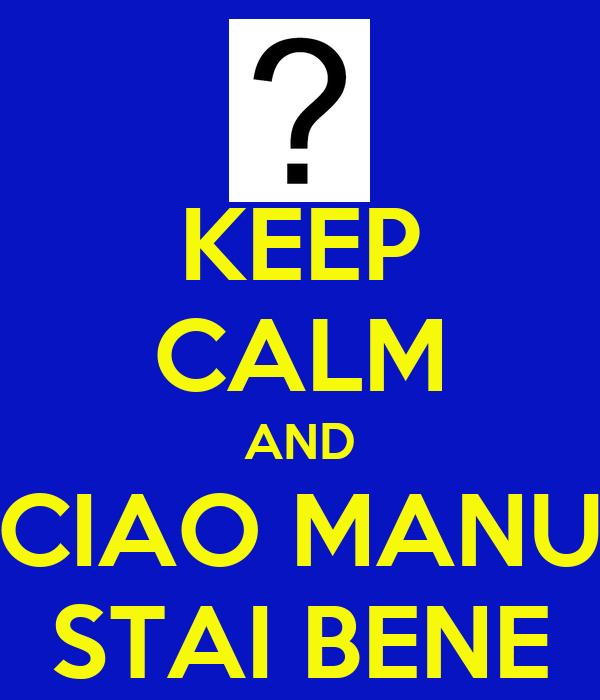 KEEP CALM AND CIAO MANU STAI BENE