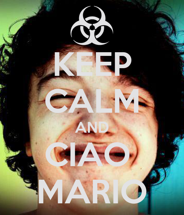 KEEP CALM AND CIAO  MARIO