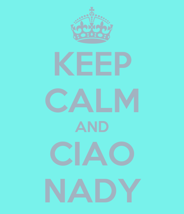KEEP CALM AND CIAO NADY