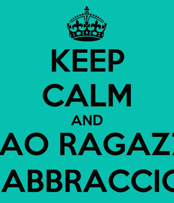 KEEP CALM AND CIAO RAGAZZI, UN ABBRACCIONE