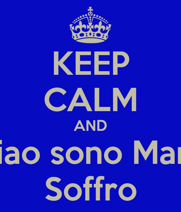 KEEP CALM AND  Ciao sono Mario Soffro