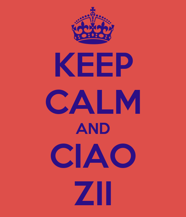 KEEP CALM AND CIAO ZII