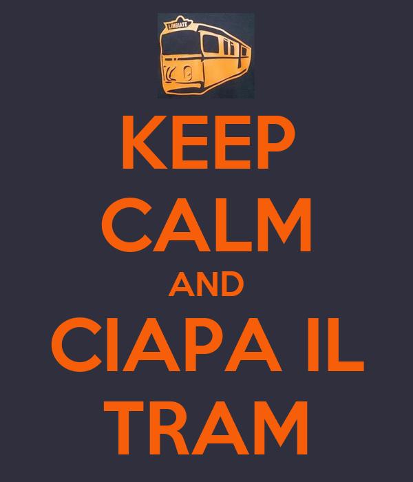 KEEP CALM AND CIAPA IL TRAM