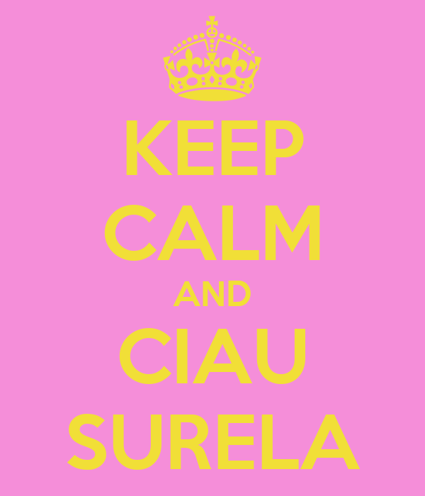 KEEP CALM AND CIAU SURELA