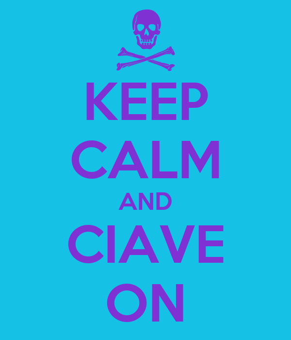 KEEP CALM AND CIAVE ON