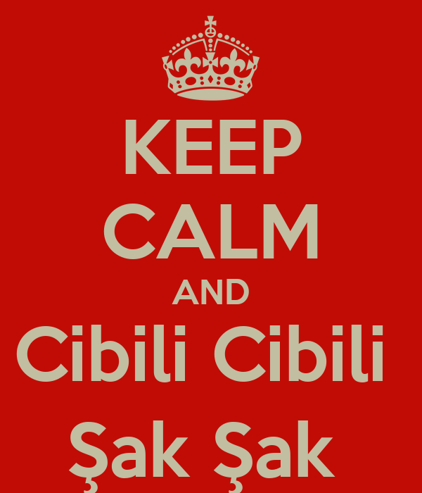KEEP CALM AND Cibili Cibili  Şak Şak