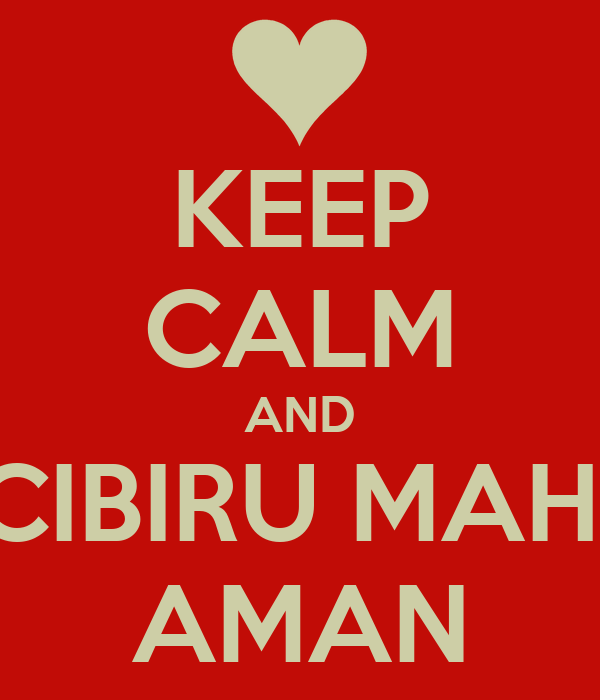 KEEP CALM AND CIBIRU MAH  AMAN