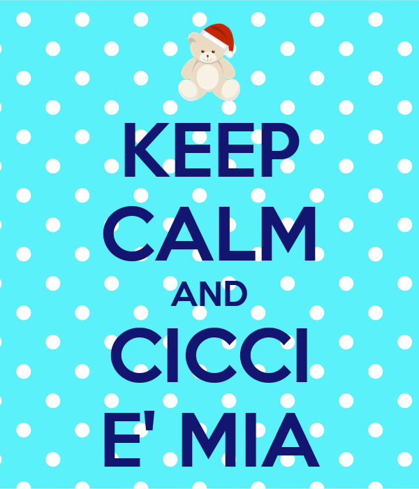 KEEP CALM AND CICCI E' MIA