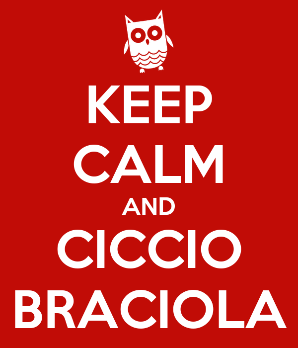 KEEP CALM AND CICCIO BRACIOLA