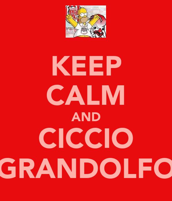KEEP CALM AND CICCIO GRANDOLFO