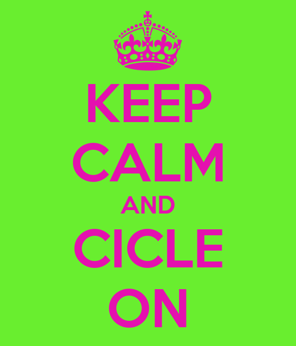 KEEP CALM AND CICLE ON