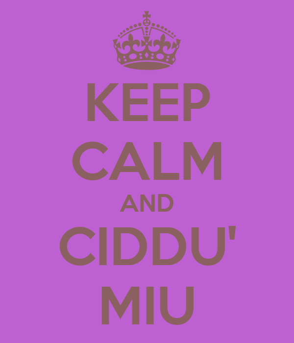 KEEP CALM AND CIDDU' MIU