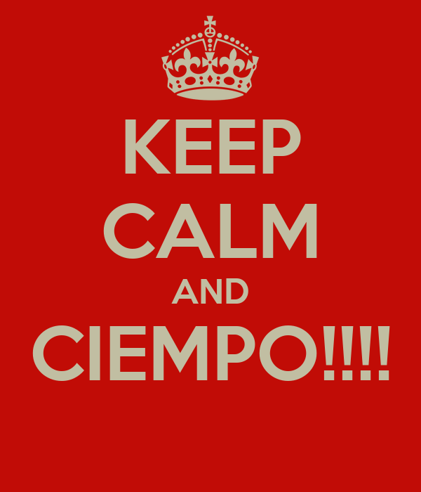 KEEP CALM AND CIEMPO!!!!