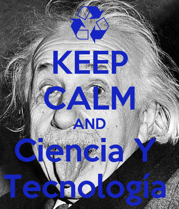 KEEP CALM AND Ciencia Y  Tecnología