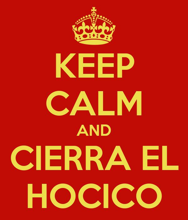 KEEP CALM AND CIERRA EL HOCICO