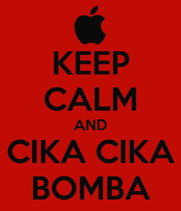 KEEP CALM AND CIKA CIKA BOMBA
