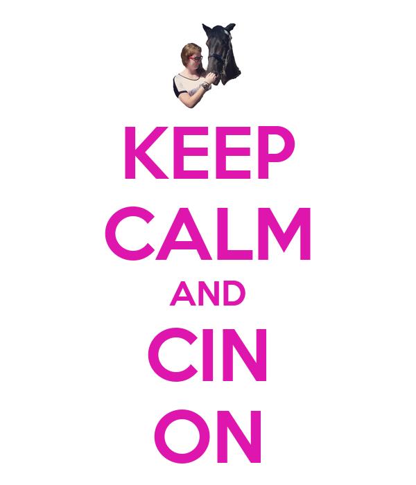 KEEP CALM AND CIN ON