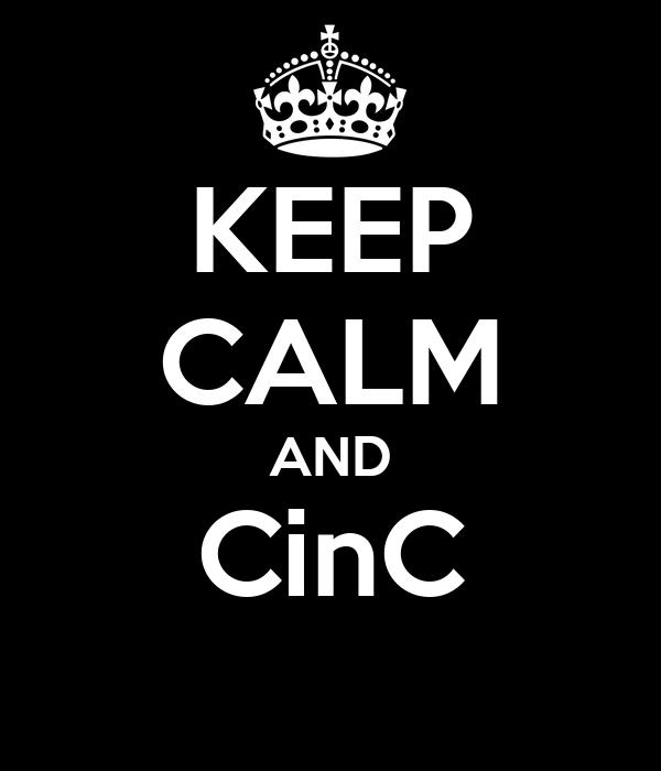 KEEP CALM AND CinC