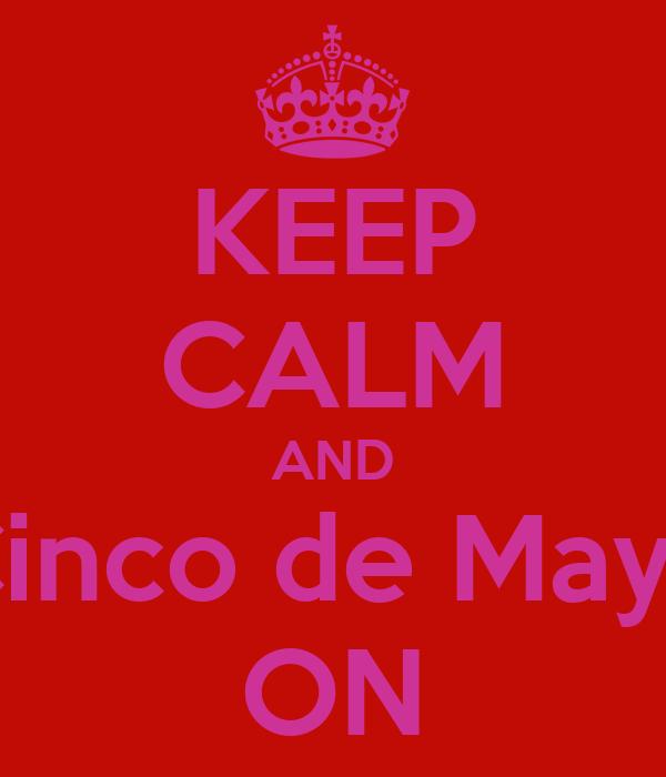 KEEP CALM AND Cinco de Mayo ON