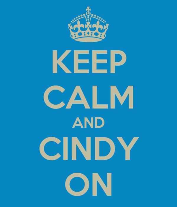 KEEP CALM AND CINDY ON