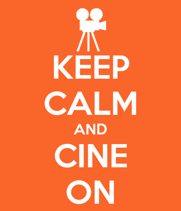 KEEP CALM AND CINE ON