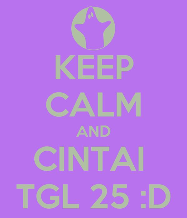 KEEP CALM AND CINTAI  TGL 25 :D