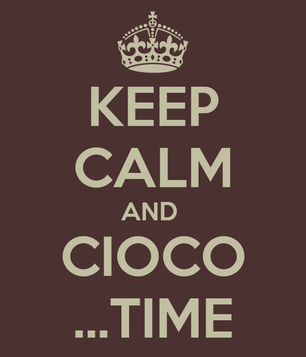 KEEP CALM AND  CIOCO ...TIME
