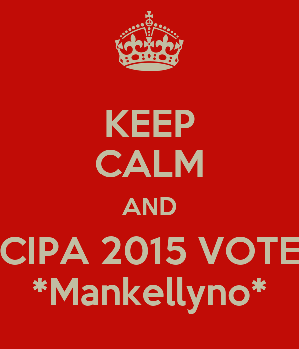 KEEP CALM AND CIPA 2015 VOTE *Mankellyno*