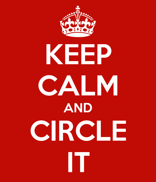 KEEP CALM AND CIRCLE IT