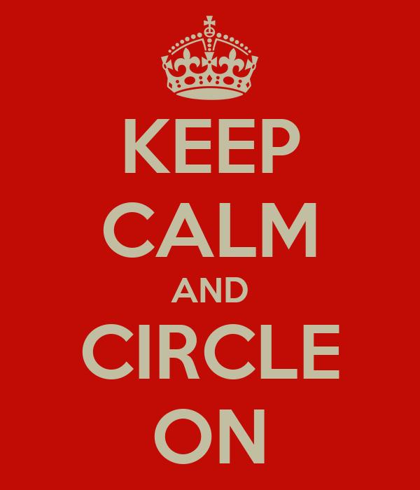 KEEP CALM AND CIRCLE ON