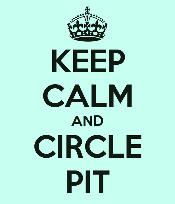 KEEP CALM AND CIRCLE PIT