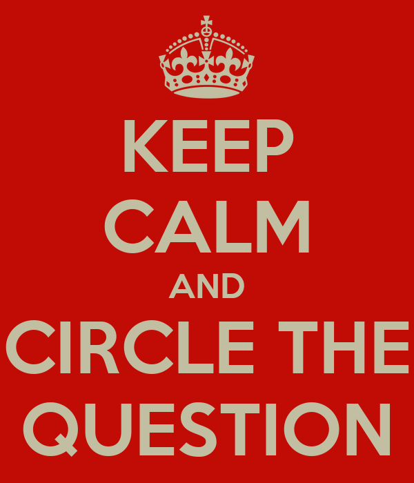 KEEP CALM AND CIRCLE THE QUESTION