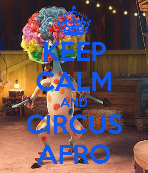 KEEP CALM AND CIRCUS AFRO