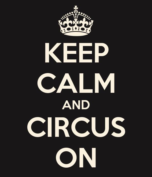 KEEP CALM AND CIRCUS ON