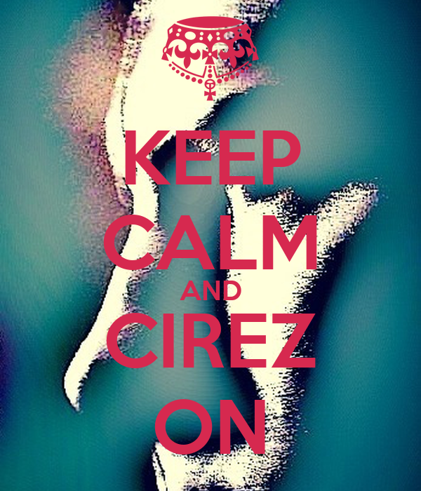 KEEP CALM AND CIREZ ON