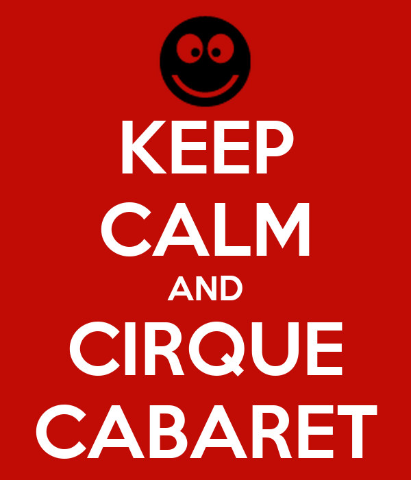 KEEP CALM AND CIRQUE CABARET
